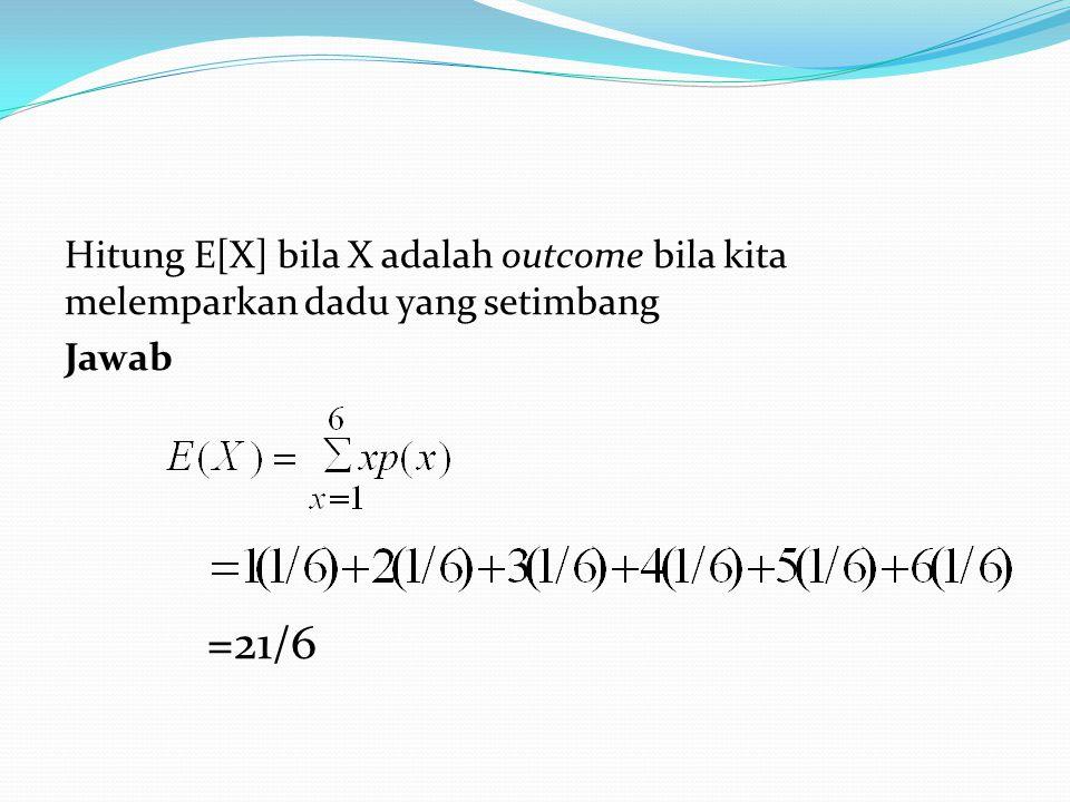 Nilai Harapan Fungsi Peubah Acak Definisi Jika X adalah peubah acak diskret dengan fungsi massa peluang p(X) dan g(X) adalah fungsi peubah acak X, maka nilai harapan dari g(X) adalah E[g(X)] =