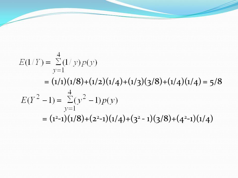 = (1/1)(1/8)+(1/2)(1/4)+(1/3)(3/8)+(1/4)(1/4) = 5/8 = (1 2 -1)(1/8)+(2 2 -1)(1/4)+(3 2 - 1)(3/8)+(4 2 -1)(1/4)