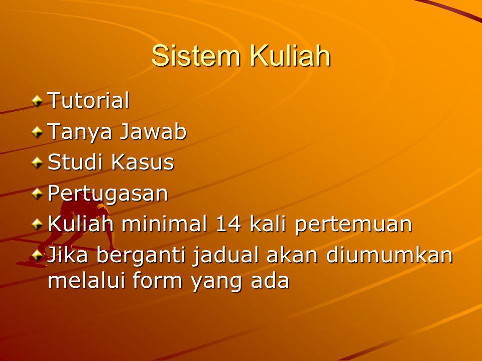 Sistem Kuliah Tutorial Tanya Jawab Studi Kasus Pertugasan Kuliah minimal 14 kali pertemuan Jika berganti jadual akan diumumkan melalui form yang ada