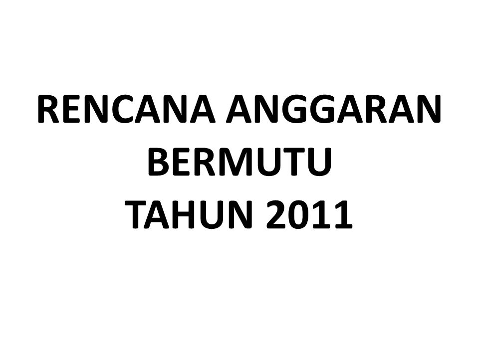 RENCANA ANGGARAN BERMUTU TAHUN 2011