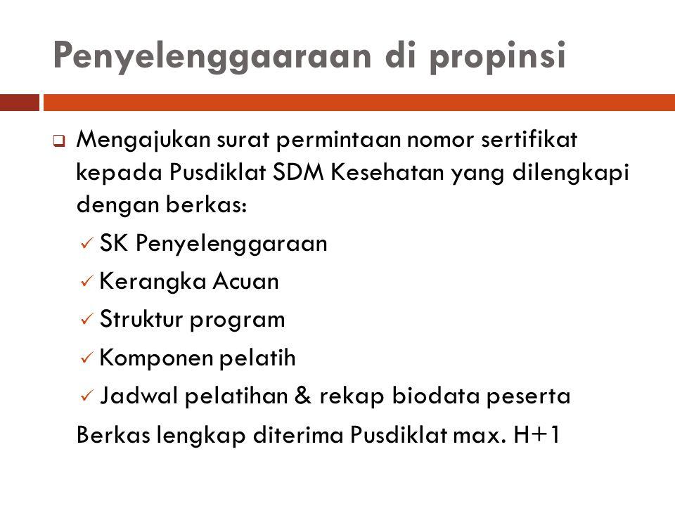 Penyelenggaaraan di propinsi  Mengajukan surat permintaan nomor sertifikat kepada Pusdiklat SDM Kesehatan yang dilengkapi dengan berkas: SK Penyeleng
