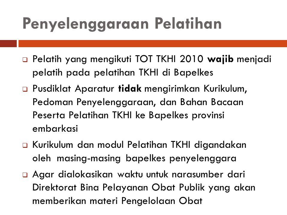 Penyelenggaraan Pelatihan  Pelatih yang mengikuti TOT TKHI 2010 wajib menjadi pelatih pada pelatihan TKHI di Bapelkes  Pusdiklat Aparatur tidak meng