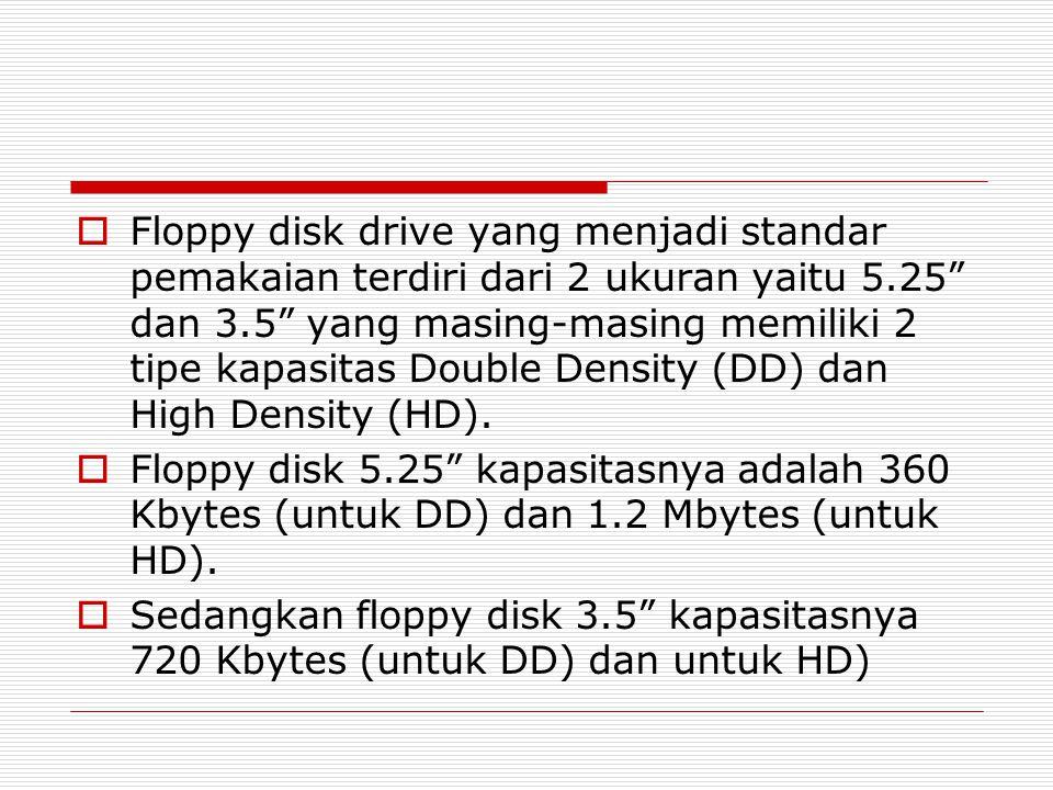 """ Floppy disk drive yang menjadi standar pemakaian terdiri dari 2 ukuran yaitu 5.25"""" dan 3.5"""" yang masing-masing memiliki 2 tipe kapasitas Double Dens"""