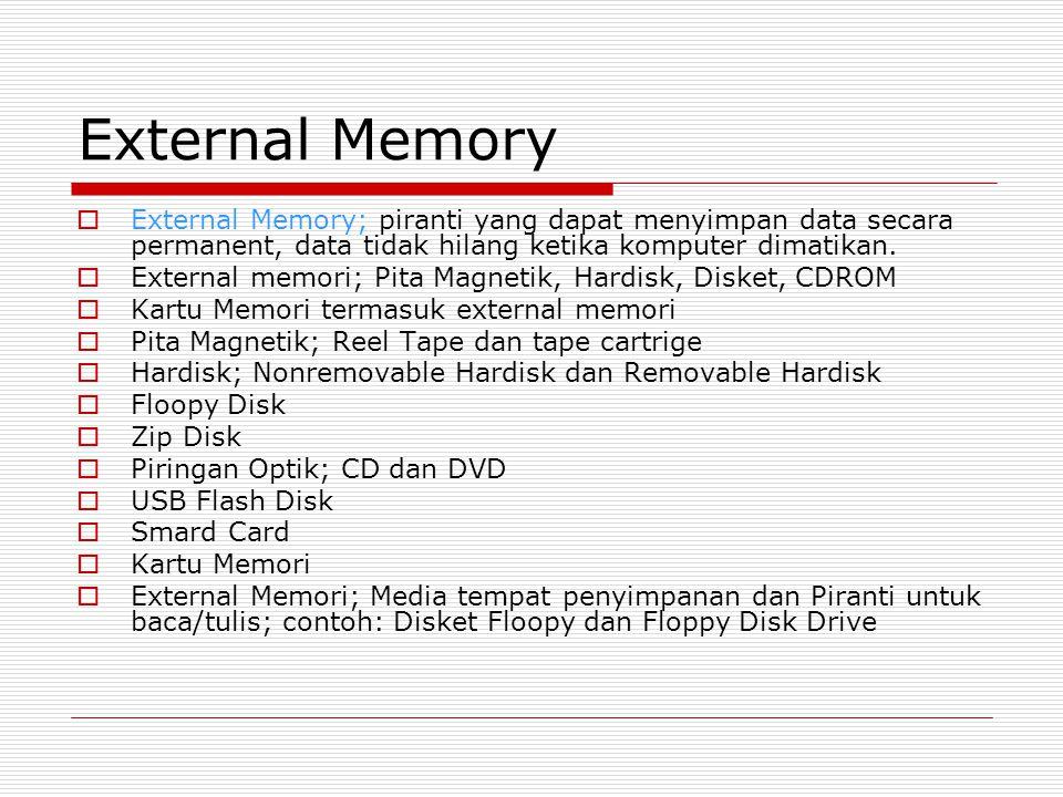 External Memory  External Memory; piranti yang dapat menyimpan data secara permanent, data tidak hilang ketika komputer dimatikan.  External memori;
