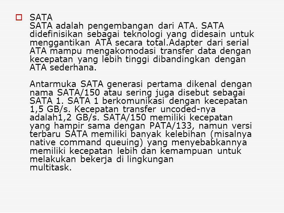  SATA SATA adalah pengembangan dari ATA. SATA didefinisikan sebagai teknologi yang didesain untuk menggantikan ATA secara total.Adapter dari serial A