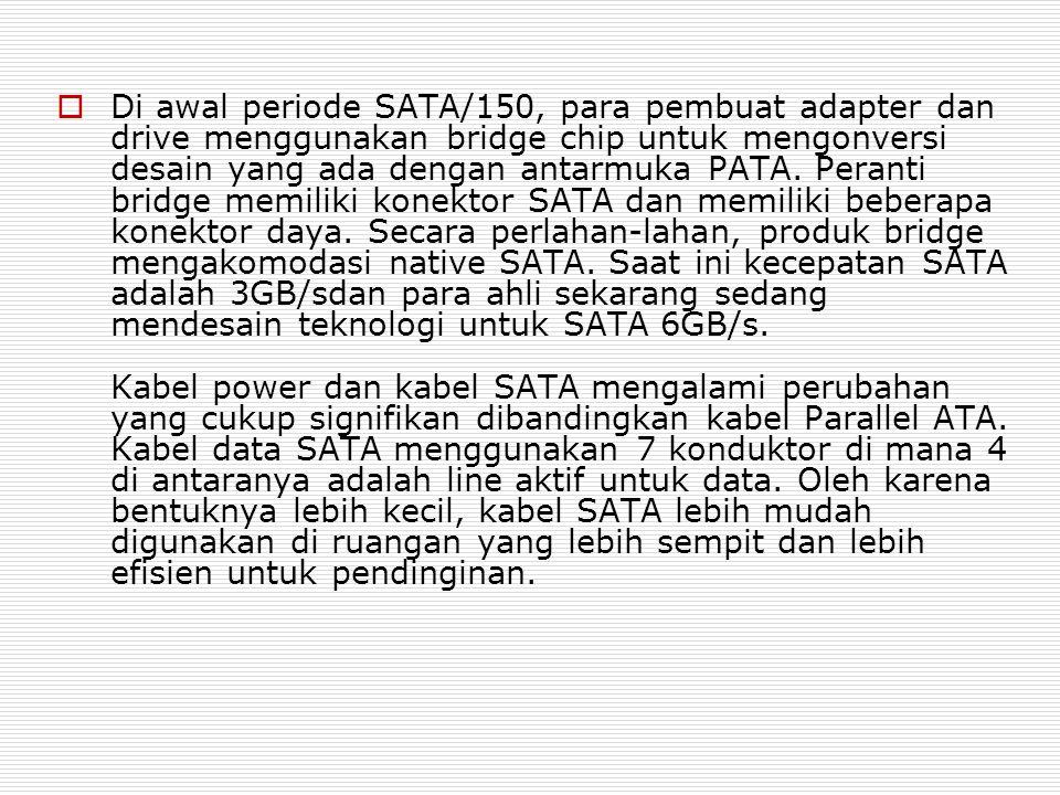  Di awal periode SATA/150, para pembuat adapter dan drive menggunakan bridge chip untuk mengonversi desain yang ada dengan antarmuka PATA. Peranti br