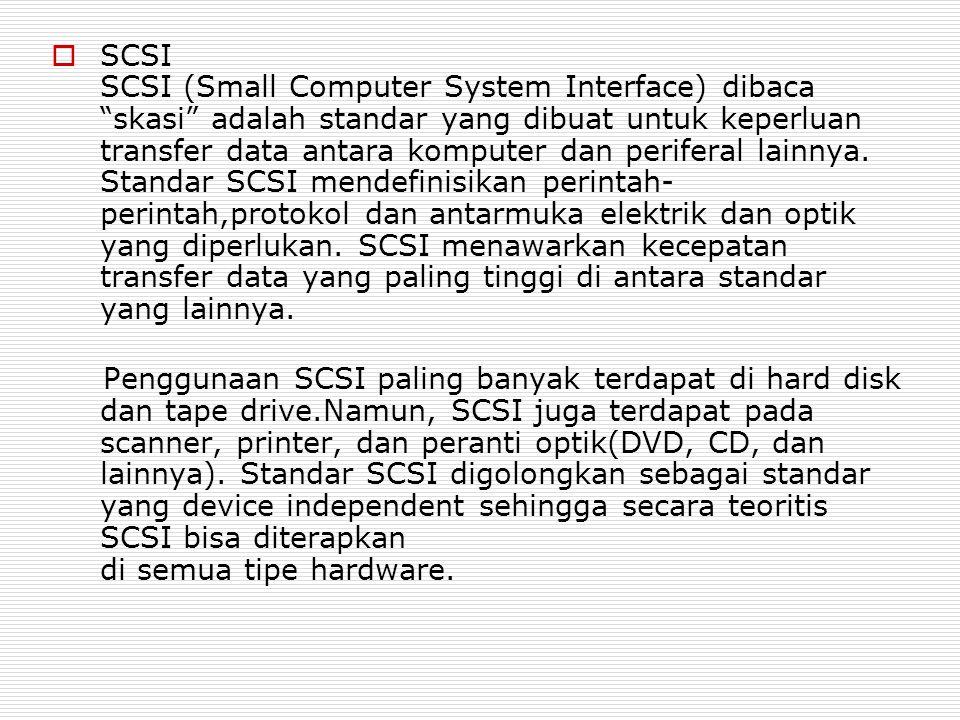 """ SCSI SCSI (Small Computer System Interface) dibaca """"skasi"""" adalah standar yang dibuat untuk keperluan transfer data antara komputer dan periferal la"""
