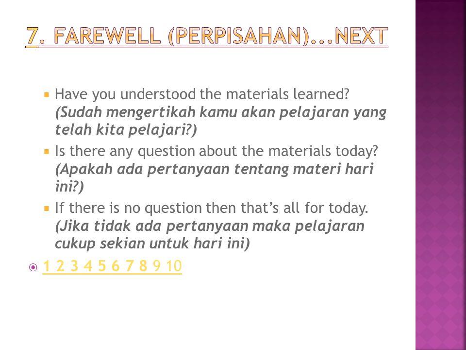  Have you understood the materials learned? (Sudah mengertikah kamu akan pelajaran yang telah kita pelajari?)  Is there any question about the mater