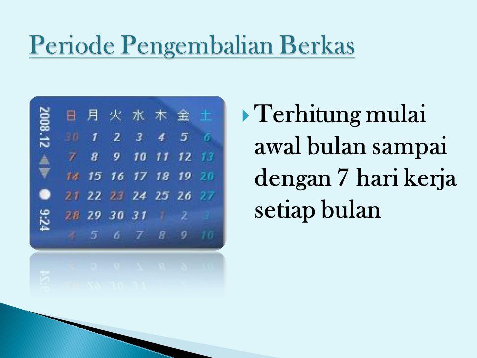  Terhitung mulai awal bulan sampai dengan 7 hari kerja setiap bulan