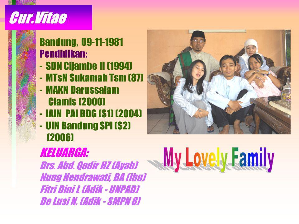 Cur.Vitae Bandung, 09-11-1981 Pendidikan: -SDN Cijambe II (1994) -MTsN Sukamah Tsm (87) -MAKN Darussalam Ciamis (2000) -IAIN PAI BDG (S1) (2004) -UIN Bandung SPI (S2) (2006) KELUARGA: Drs.