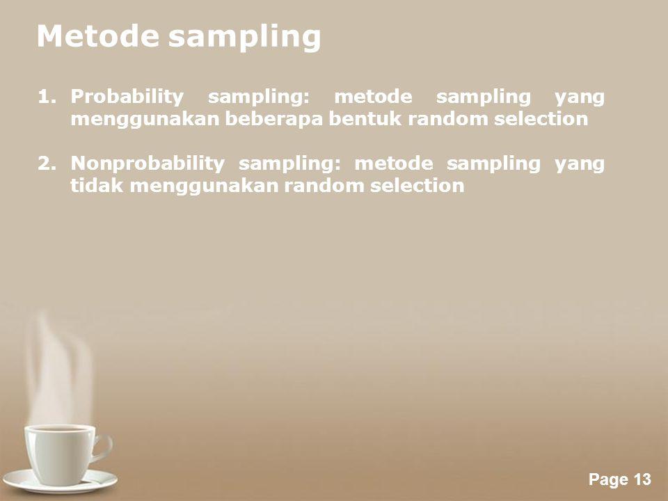 Powerpoint Templates Page 13 Metode sampling 1.Probability sampling: metode sampling yang menggunakan beberapa bentuk random selection 2.Nonprobability sampling: metode sampling yang tidak menggunakan random selection