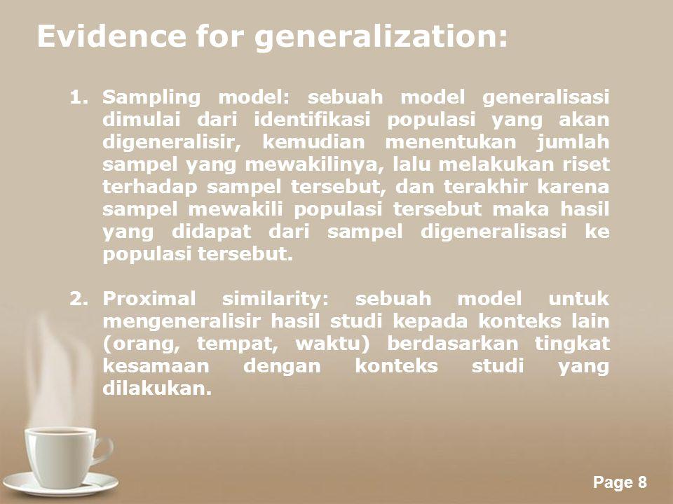 Powerpoint Templates Page 8 Evidence for generalization: 1.Sampling model: sebuah model generalisasi dimulai dari identifikasi populasi yang akan digeneralisir, kemudian menentukan jumlah sampel yang mewakilinya, lalu melakukan riset terhadap sampel tersebut, dan terakhir karena sampel mewakili populasi tersebut maka hasil yang didapat dari sampel digeneralisasi ke populasi tersebut.