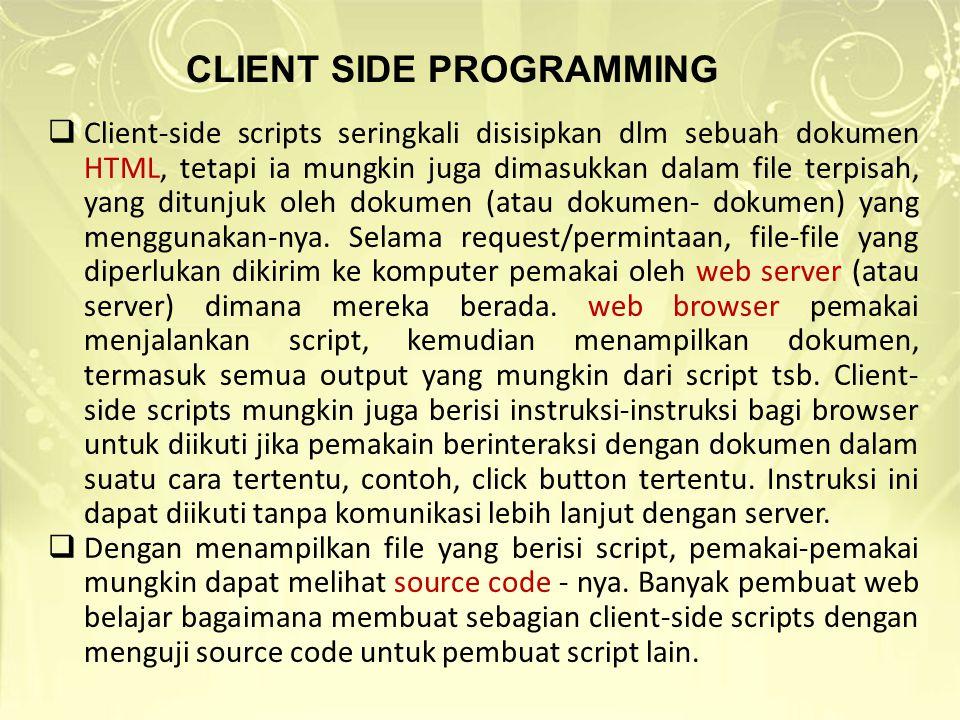  Client-side scripts seringkali disisipkan dlm sebuah dokumen HTML, tetapi ia mungkin juga dimasukkan dalam file terpisah, yang ditunjuk oleh dokumen