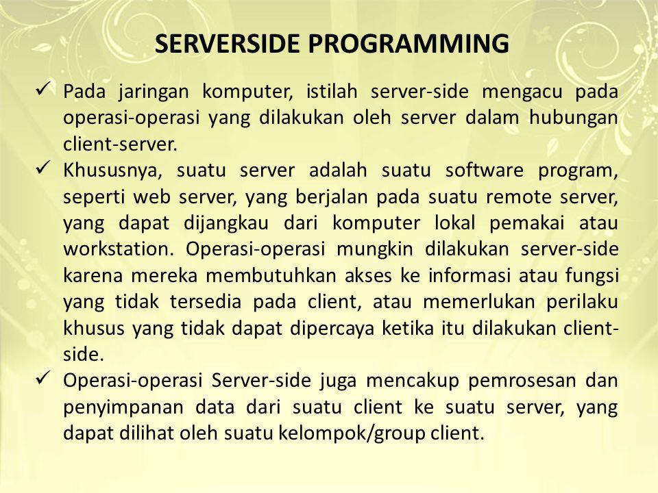 SERVERSIDE PROGRAMMING Pada jaringan komputer, istilah server-side mengacu pada operasi-operasi yang dilakukan oleh server dalam hubungan client-serve