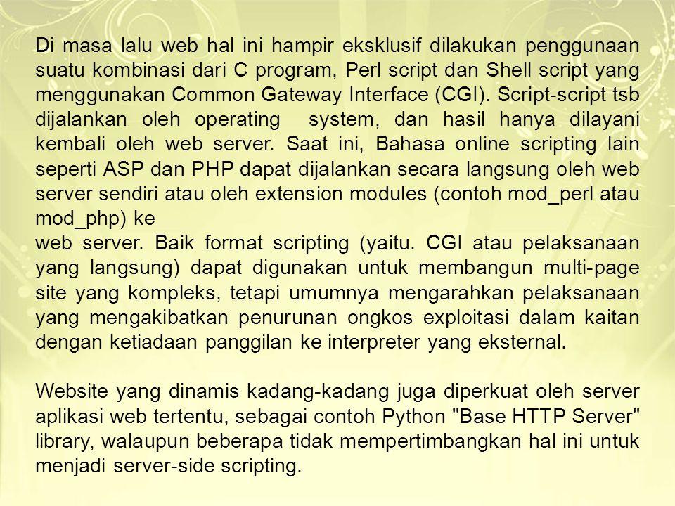 Di masa lalu web hal ini hampir eksklusif dilakukan penggunaan suatu kombinasi dari C program, Perl script dan Shell script yang menggunakan Common Ga