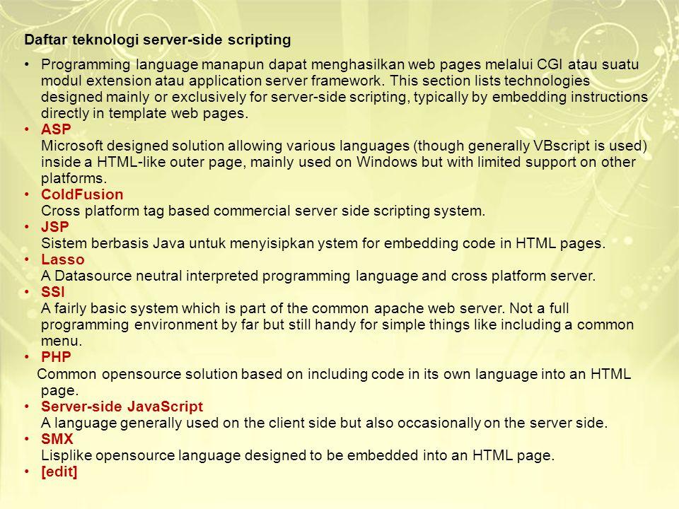 Daftar teknologi server-side scripting Programming language manapun dapat menghasilkan web pages melalui CGI atau suatu modul extension atau applicati