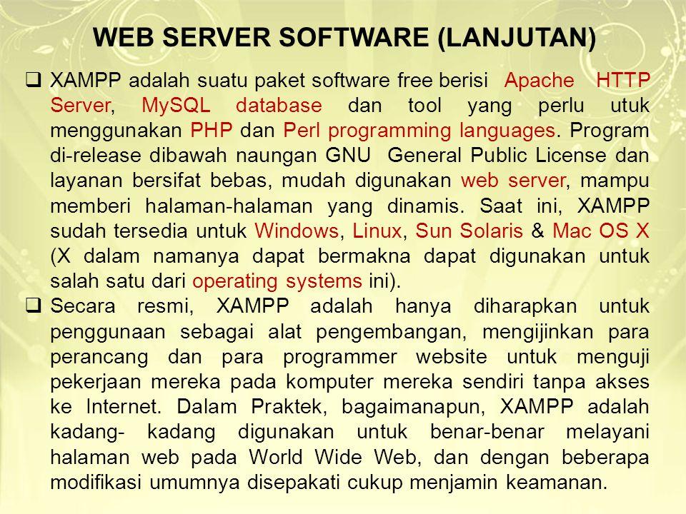 WEB SERVER SOFTWARE (LANJUTAN)  XAMPP adalah suatu paket software free berisiApache HTTP Server, MySQL database dan tool yang perlu utuk menggunakan