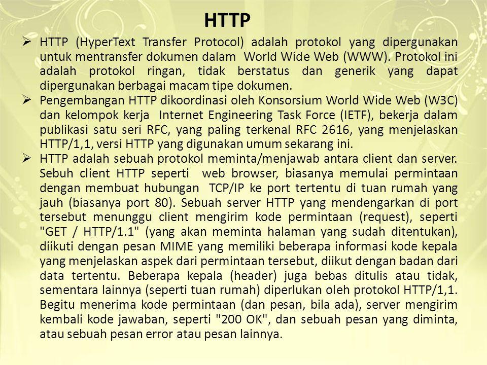 HTTP  HTTP (HyperText Transfer Protocol) adalah protokol yang dipergunakan untuk mentransfer dokumen dalam World Wide Web (WWW). Protokol ini adalah