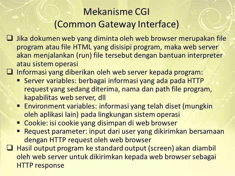  Jika dokumen web yang diminta oleh web browser merupakan file program atau file HTML yang disisipi program, maka web server akan menjalankan (run) f