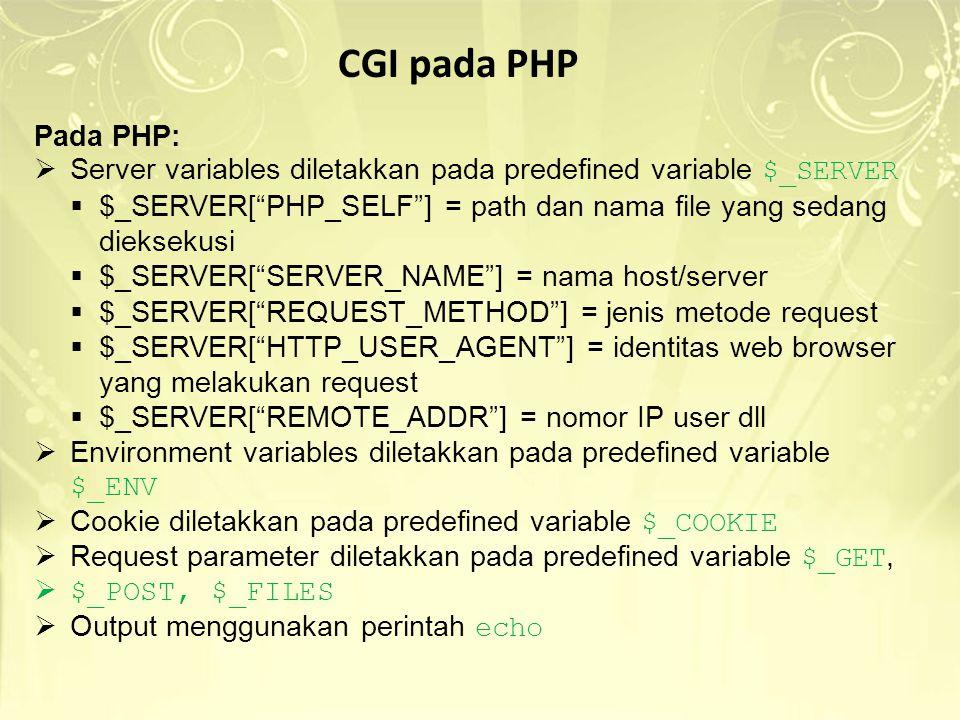 """CGI pada PHP Pada PHP:  Server variables diletakkan pada predefined variable $_SERVER  $_SERVER[""""PHP_SELF""""] = path dan nama file yang sedang dieksek"""