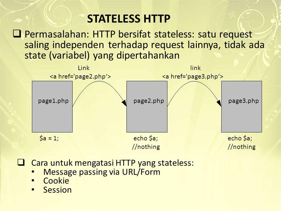 STATELESSHTTP  Permasalahan: HTTP bersifat stateless: satu request saling independen terhadap request lainnya, tidak ada state (variabel) yang dipert