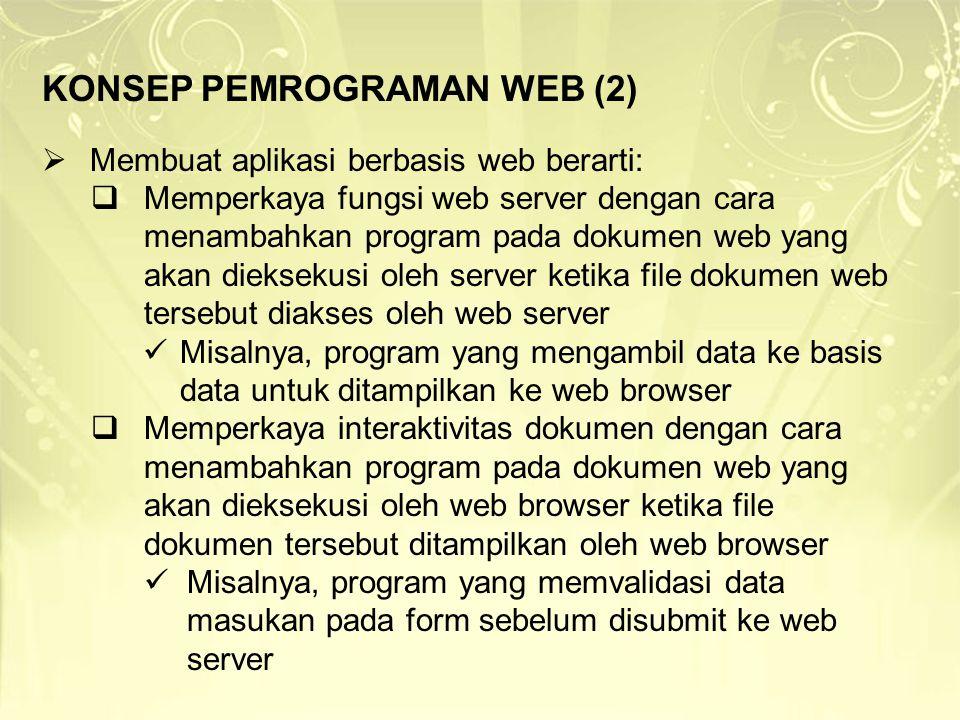 KONSEP PEMROGRAMAN WEB (2)  Membuat aplikasi berbasis web berarti:  Memperkaya fungsi web server dengan cara menambahkan program pada dokumen web ya