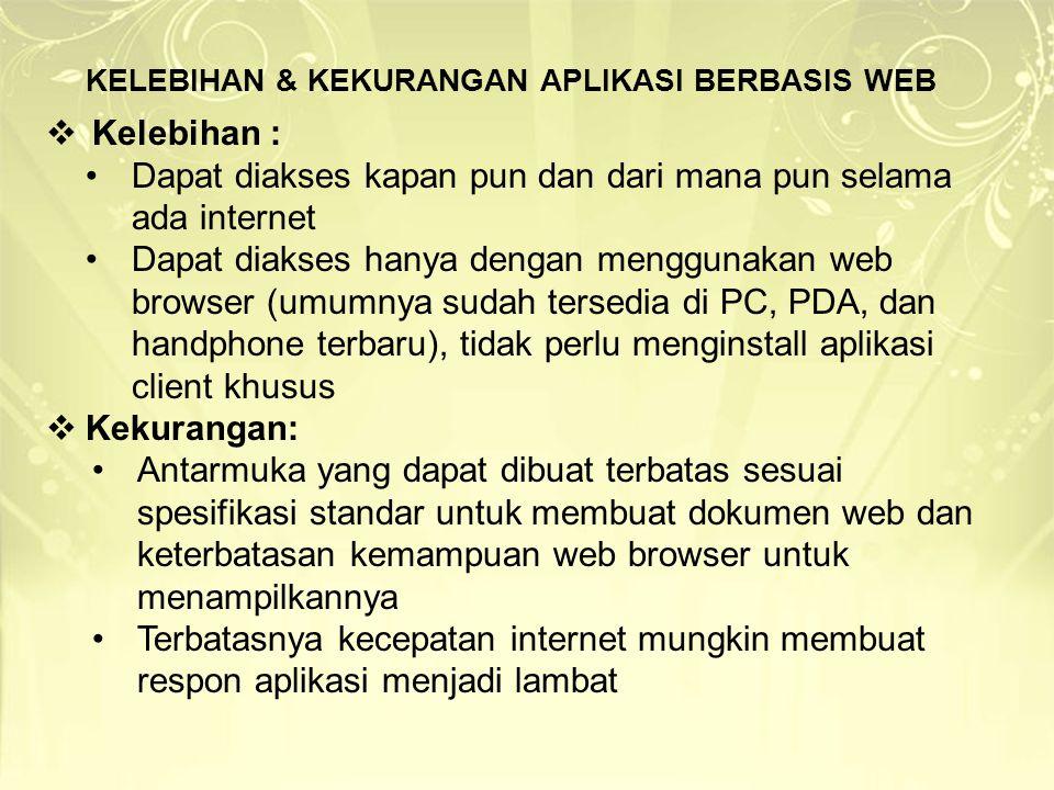  Kelebihan : Dapat diakses kapan pun dan dari mana pun selama ada internet Dapat diakses hanya dengan menggunakan web browser (umumnya sudah tersedia