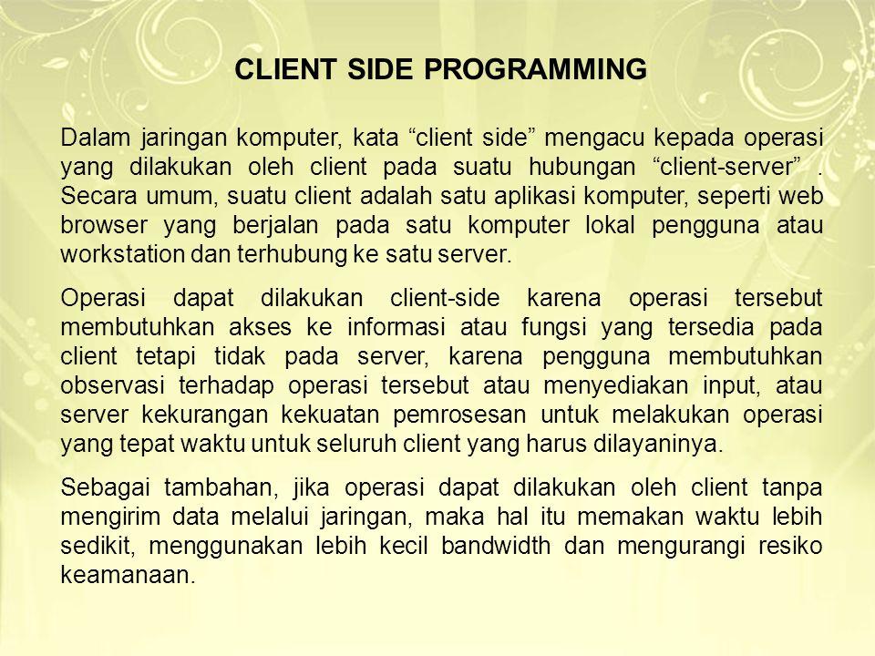 Client-side scripting umumnya mengac pd kelas WEB yg dieksekusi client-slide, oleh web browses nya pengguna.
