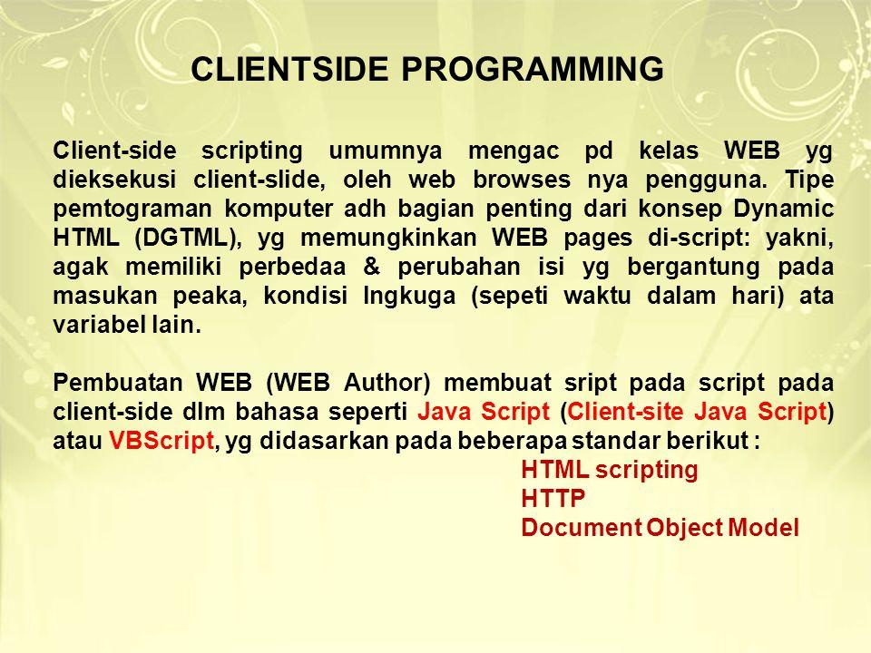  Client-side scripts seringkali disisipkan dlm sebuah dokumen HTML, tetapi ia mungkin juga dimasukkan dalam file terpisah, yang ditunjuk oleh dokumen (atau dokumen- dokumen) yang menggunakan-nya.