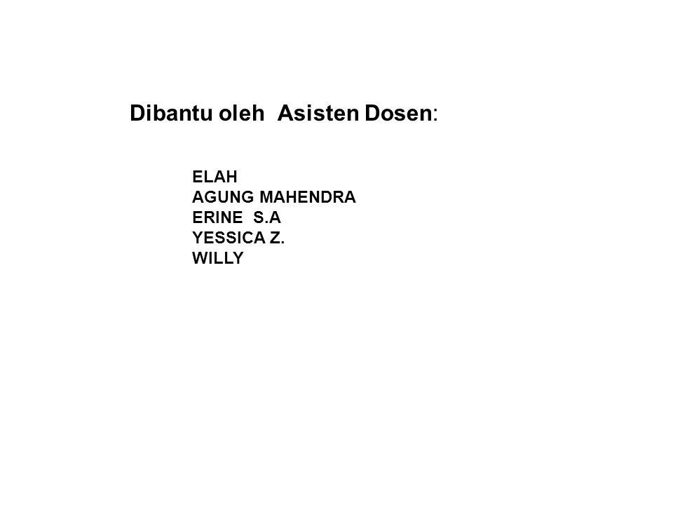 Dibantu oleh Asisten Dosen: ELAH AGUNG MAHENDRA ERINE S.A YESSICA Z. WILLY