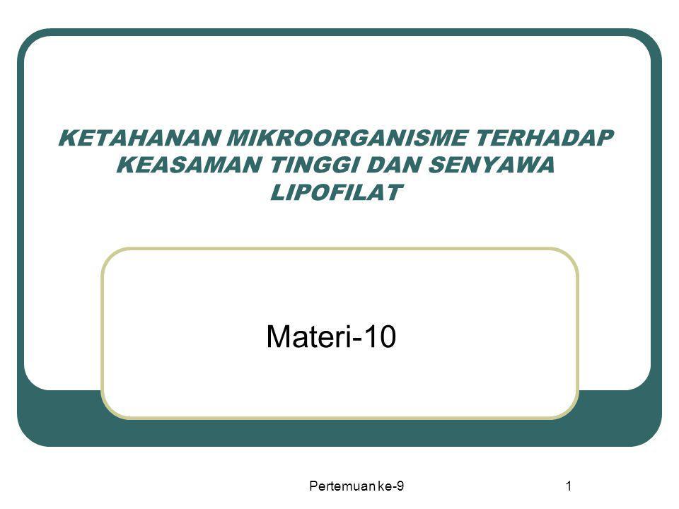 Pertemuan ke-91 KETAHANAN MIKROORGANISME TERHADAP KEASAMAN TINGGI DAN SENYAWA LIPOFILAT Materi-10