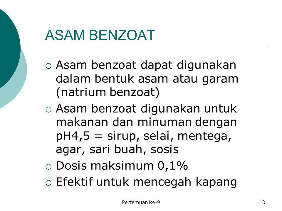 ASAM BENZOAT  Asam benzoat dapat digunakan dalam bentuk asam atau garam (natrium benzoat)  Asam benzoat digunakan untuk makanan dan minuman dengan p