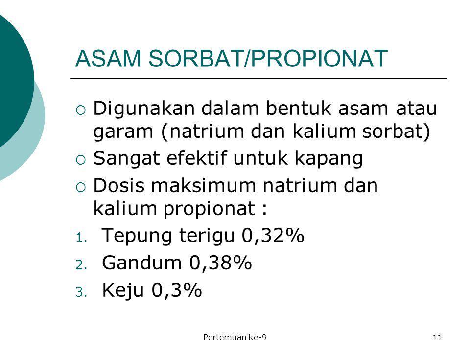 ASAM SORBAT/PROPIONAT  Digunakan dalam bentuk asam atau garam (natrium dan kalium sorbat)  Sangat efektif untuk kapang  Dosis maksimum natrium dan