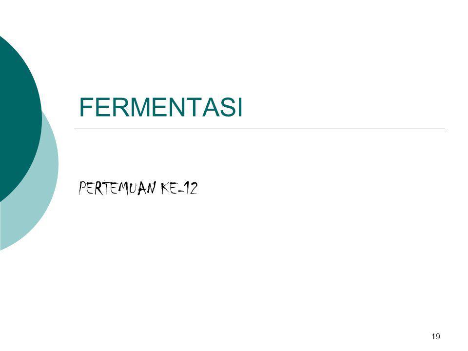 FERMENTASI PERTEMUAN KE-12 19