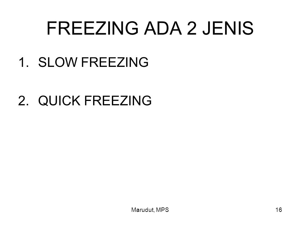 Marudut, MPS16 FREEZING ADA 2 JENIS 1.SLOW FREEZING 2.QUICK FREEZING
