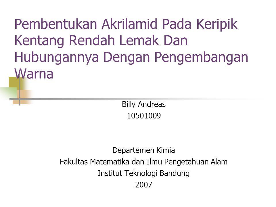 Pembentukan Akrilamid Pada Keripik Kentang Rendah Lemak Dan Hubungannya Dengan Pengembangan Warna Billy Andreas 10501009 Departemen Kimia Fakultas Matematika dan Ilmu Pengetahuan Alam Institut Teknologi Bandung 2007