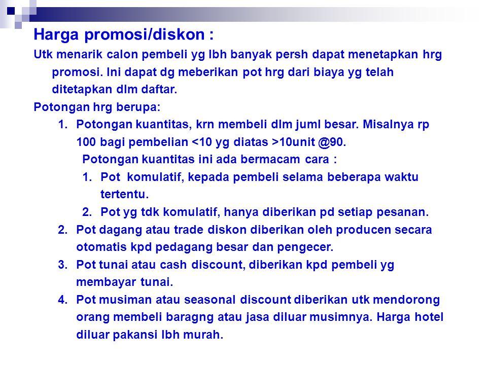 Harga promosi/diskon : Utk menarik calon pembeli yg lbh banyak persh dapat menetapkan hrg promosi.