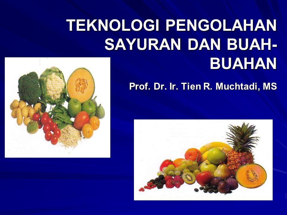 TEKNOLOGI PENGOLAHAN SAYURAN DAN BUAH- BUAHAN Prof. Dr. Ir. Tien R. Muchtadi, MS