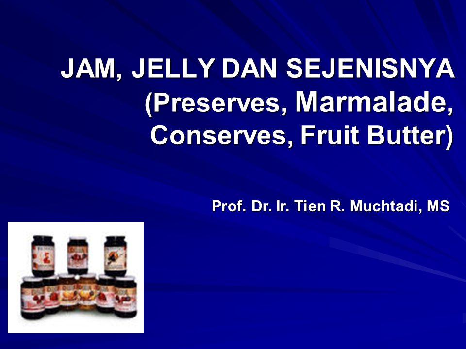 JAM, JELLY DAN SEJENISNYA (Preserves, Marmalade, Conserves, Fruit Butter) Prof. Dr. Ir. Tien R. Muchtadi, MS