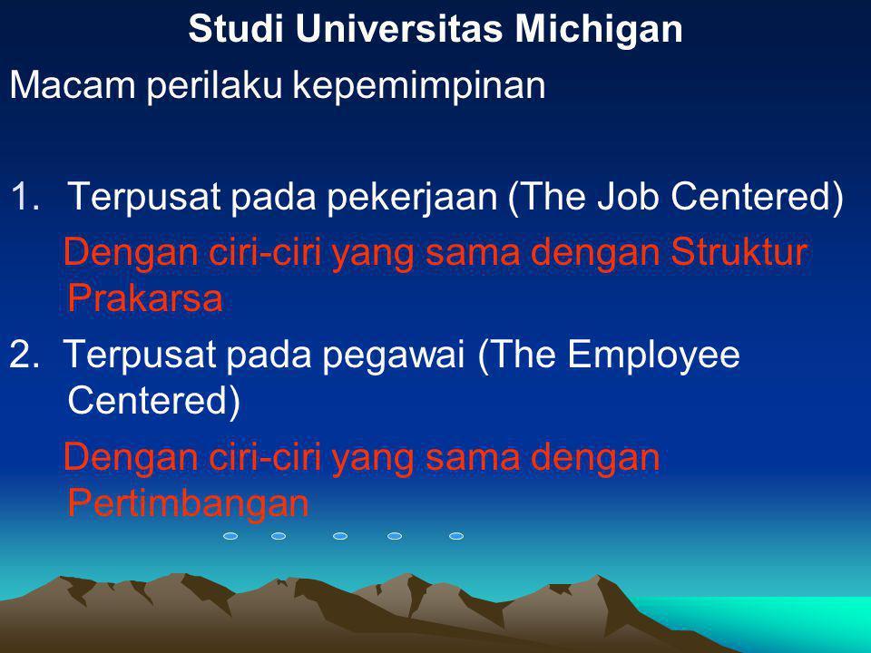 Studi Universitas Michigan Macam perilaku kepemimpinan 1.Terpusat pada pekerjaan (The Job Centered) Dengan ciri-ciri yang sama dengan Struktur Prakarsa 2.