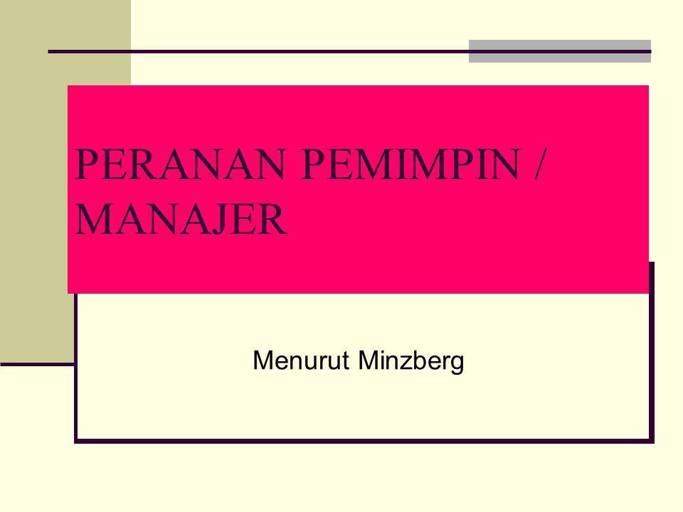 PERANAN PEMIMPIN / MANAJER Menurut Minzberg