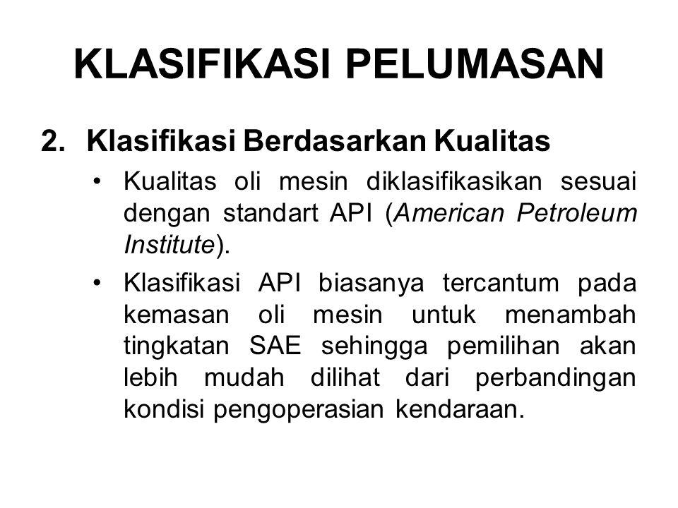 2.Klasifikasi Berdasarkan Kualitas Kualitas oli mesin diklasifikasikan sesuai dengan standart API (American Petroleum Institute).