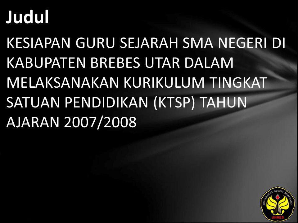 Judul KESIAPAN GURU SEJARAH SMA NEGERI DI KABUPATEN BREBES UTAR DALAM MELAKSANAKAN KURIKULUM TINGKAT SATUAN PENDIDIKAN (KTSP) TAHUN AJARAN 2007/2008