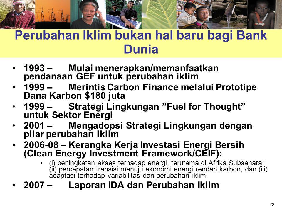 6 Kemajuan terakhir dalam perubahan iklim Berbagi dukungan untuk proyek energi rendah karbon sampai 28% dalam FY03–05 menjadi 40% di Fy06-08, dengan peningkatan keseluruhan dalam pemberianp injaman energi dari $6 miliar menjadi $11 miliar –GEF dan Carbon Finance (CF) memberi kontribusi US$546 juta, atau 13 %, dengan pengaruh yang signifikan Pinjaman RE dan EE melebihi komitmen Bonn 1,5 tahun lebih awal daripada jadwal CF bertumbuh menjadi $2 miliar, dengan dua fasilitas baru - CPF dan FCPF - yang disetujui bulan September 2007 Studi pertumbuhan dan adaptasi rendah karbon Program uji coba mulai mengukur emisi GHG dari portofolio pemberian pinjaman WBG sedang dilakukan.