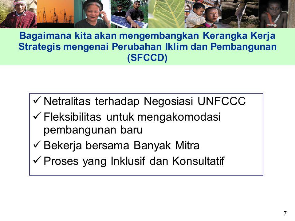 7 Bagaimana kita akan mengembangkan Kerangka Kerja Strategis mengenai Perubahan Iklim dan Pembangunan (SFCCD) Netralitas terhadap Negosiasi UNFCCC Fleksibilitas untuk mengakomodasi pembangunan baru Bekerja bersama Banyak Mitra Proses yang Inklusif dan Konsultatif