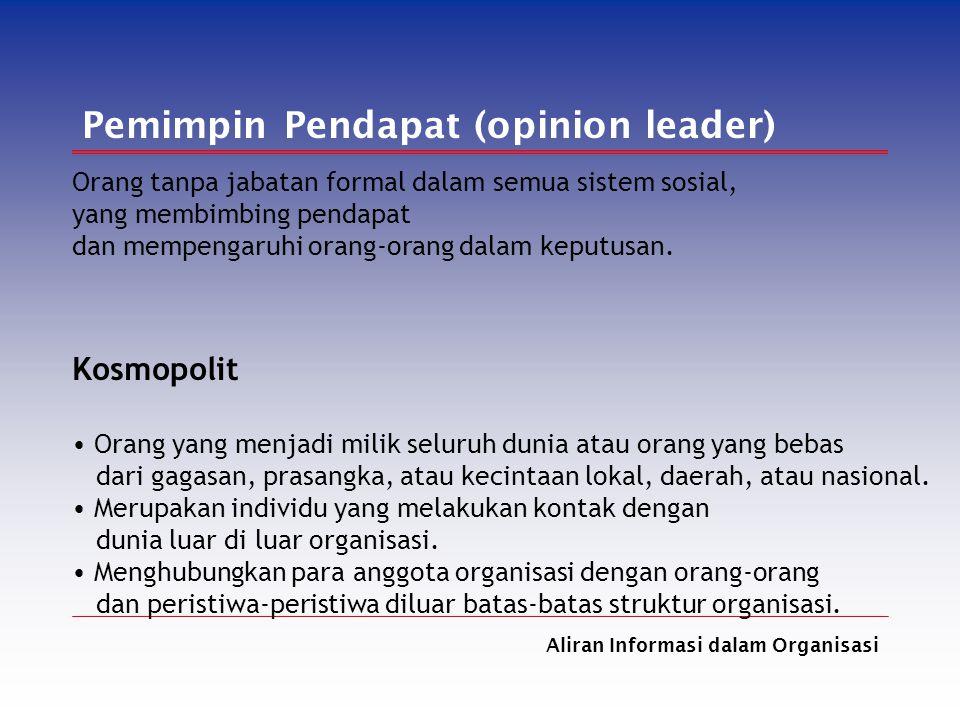 Aliran Informasi dalam Organisasi Pemimpin Pendapat (opinion leader) Orang tanpa jabatan formal dalam semua sistem sosial, yang membimbing pendapat da
