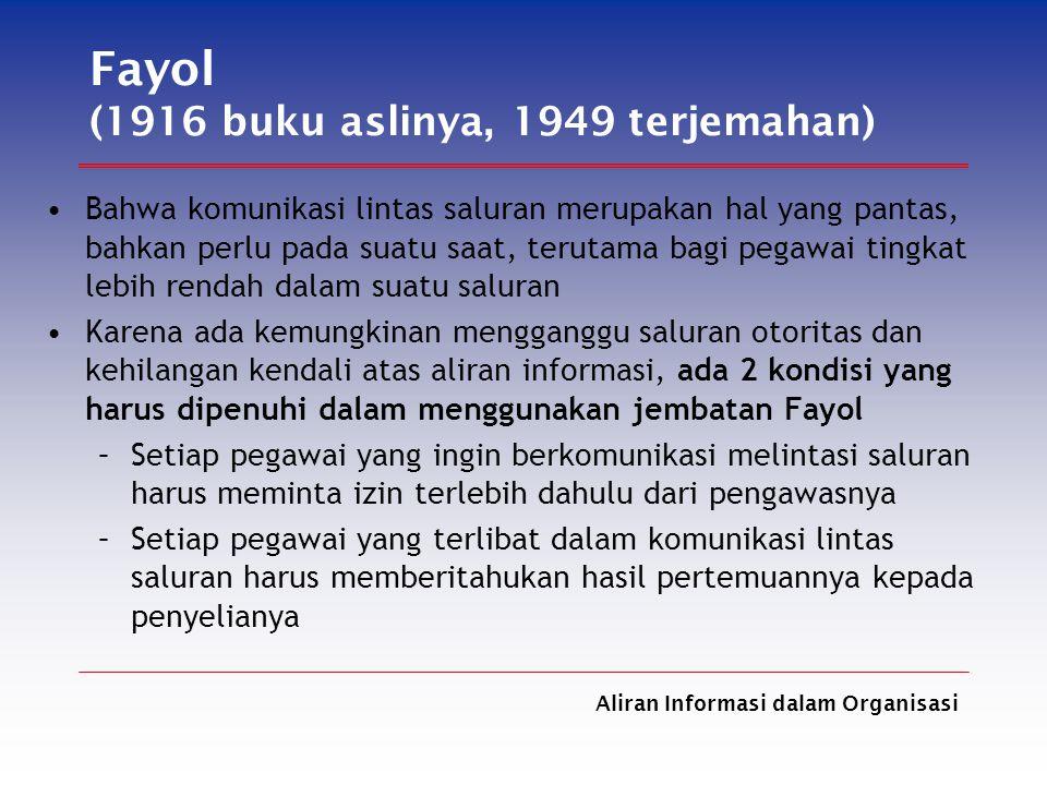 Aliran Informasi dalam Organisasi Fayol (1916 buku aslinya, 1949 terjemahan) Bahwa komunikasi lintas saluran merupakan hal yang pantas, bahkan perlu p