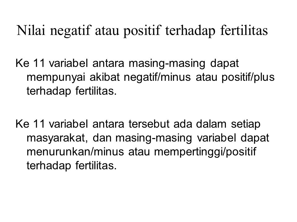 Nilai negatif atau positif terhadap fertilitas Ke 11 variabel antara masing-masing dapat mempunyai akibat negatif/minus atau positif/plus terhadap fer