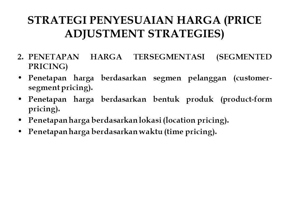 STRATEGI PENYESUAIAN HARGA (PRICE ADJUSTMENT STRATEGIES) 2.PENETAPAN HARGA TERSEGMENTASI (SEGMENTED PRICING) Penetapan harga berdasarkan segmen pelang