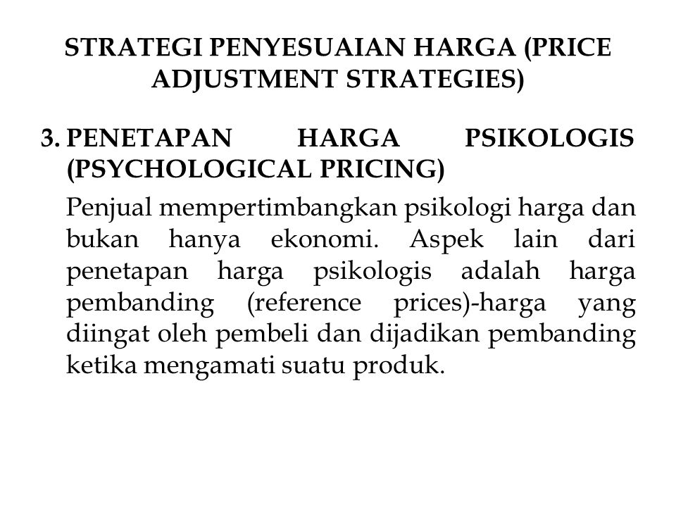 3.PENETAPAN HARGA PSIKOLOGIS (PSYCHOLOGICAL PRICING) Penjual mempertimbangkan psikologi harga dan bukan hanya ekonomi. Aspek lain dari penetapan harga